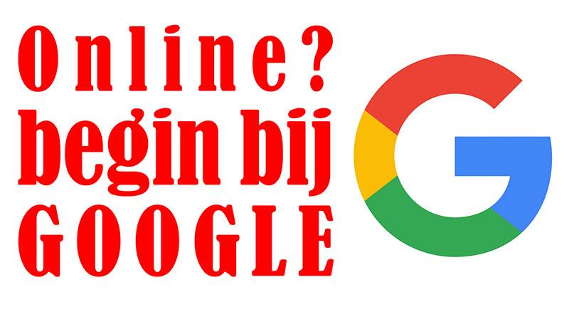 Online? Begin bij google!